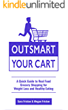Outsmart Your Cart: A Quick Guide to Real Food Grocery Shopping for Weight Loss and Healthy Eating
