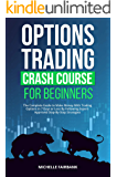 Options Trading For Beginners: Crash Course: The Complete Guide to Make Money With Trading Options in 7 Days or Less By…