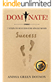 DOMINATE!: 7 Steps to Success for Single Moms