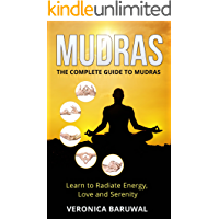 Mudras: The Complete Guide To Mudras - Learn To Radiate Energy, Love and Serenity (Peace, Spirituality, Serenity) (English Edition)