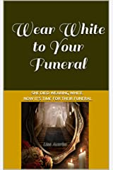 Wear White to Your Funeral Kindle Edition