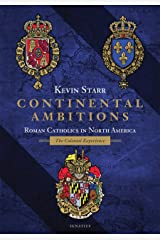 Continental Ambitions: Roman Catholics in North America: The Colonial Experience Kindle Edition