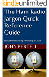 The Ham Radio Jargon Quick Reference Guide: Because Understanding Terminology Is Critical