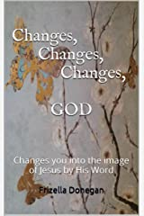 Changes, Changes, Changes, GOD: Changes you into the image of Jesus by His Word