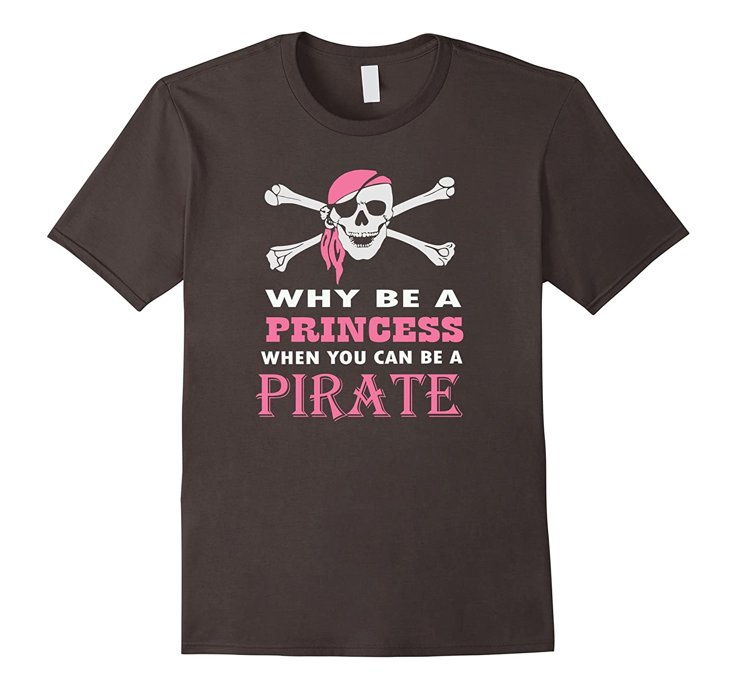 Why Be A Princess When You Can Pirate Girls Womens T-shirt-RT