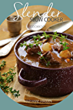 Slender Slow Cooker Cookbook: Low Calorie Recipes for Slow Cooking under 200, 300 and 400 calories (Slender Cookbook Book 1)