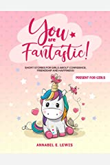 YOU ARE FANTASTIC! : Short Stories for Girls about Confidence, Friendship and Happiness! (Present for Girls) Kindle Edition