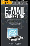 E-Mail Marketing: Geld verdienen per Knopfdruck mit Autoresponder, Landing-Page und Affiliate-Angeboten durch E-Mail-Funnel-Systeme
