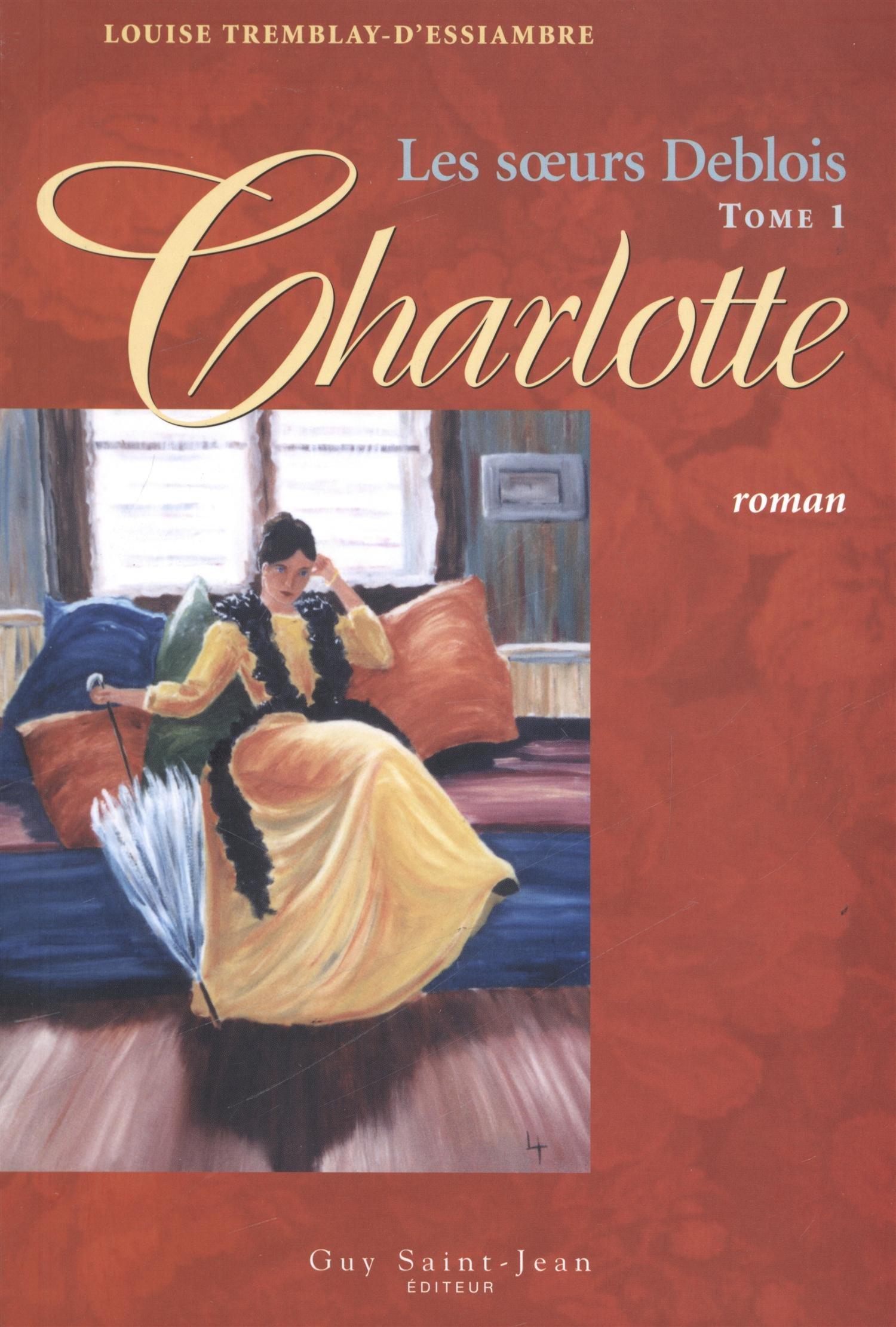 Les Soeurs Deblois T 1 Charlotte French Edition Louise