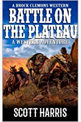 """A Brock Clemons Western: Battle on the Plateau: A Western Adventure From The Author of """"Coyote Canyon"""" (The Grand Canyon Western Trilogy Book 1) Kindle Edition"""
