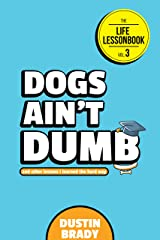Dogs Ain't Dumb: And Other Lessons I Learned the Hard Way (The Life Lessonbook Book 3) Kindle Edition