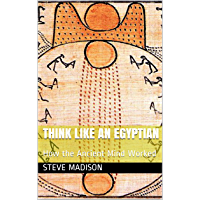 Think Like an Egyptian: How the Ancient Mind Worked (English Edition)