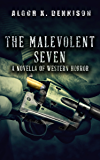 The Malevolent Seven: a novella of Western horror