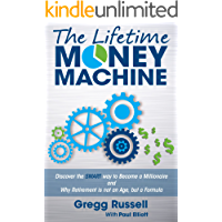 The Lifetime Money Machine: Discover the SMART way to Become a Millionaire, and Why Retirement is not an Age, but a Formula