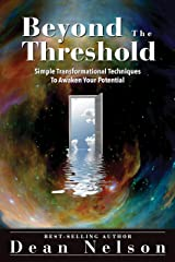 Beyond The Threshold: Simple Transformational Techniques To Awaken Your Potential Kindle Edition