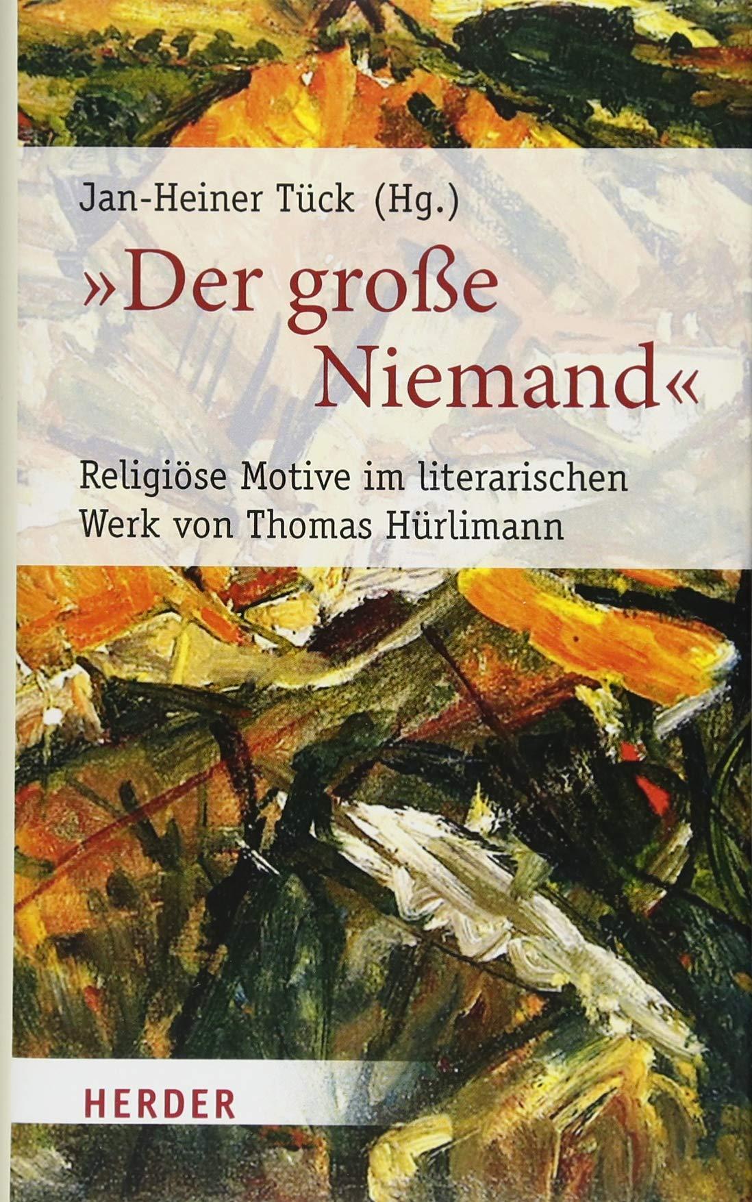 """""""Der große Niemand"""": Religiöse Motive im literarischen Werk von Thomas Hürlimann (Poetikdozentur Literatur und Religion)"""