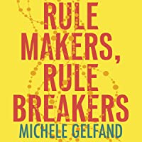 Rule Makers, Rule Breakers: How Culture Wires Our Minds, Shapes Our Nations and Drives Our Differences