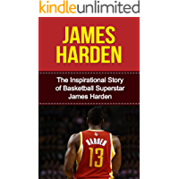 James Harden: The Inspirational Story of Basketball Superstar James Harden (James Harden Unauthorized Biography, Houston Rockets, Oklahoma City Thunder, ... University, NBA Books) (English Edition)