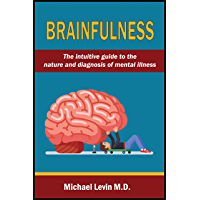 Brainfulness: The intuitive guide to the nature and diagnosis of mental illness (English Edition)