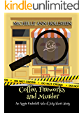 Coffee, Fireworks and Murder: An Aggie Underhill 4th of July Short Story (A quirky, comical adventure) (An Aggie…