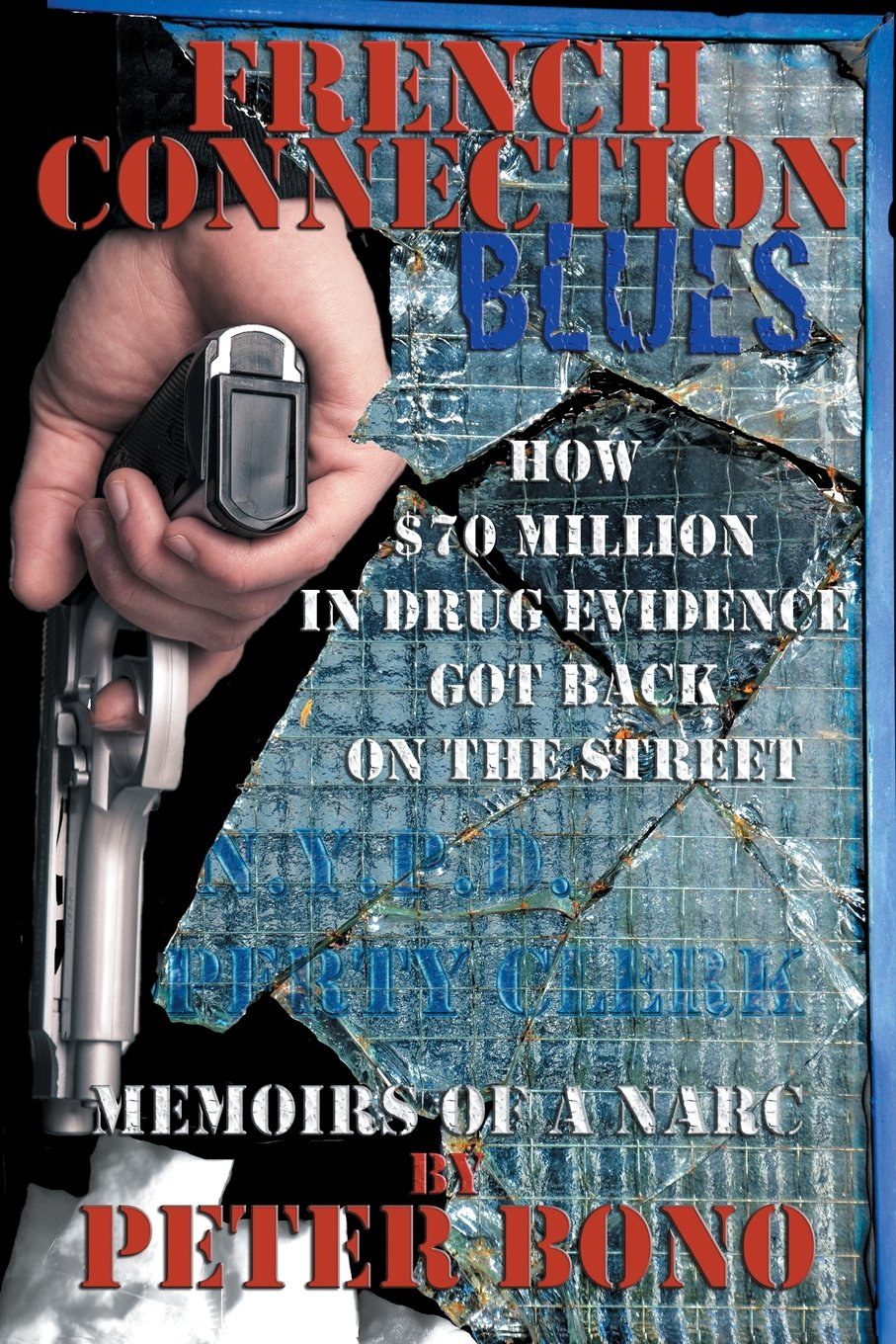 Read Online French Connection Blues: Memoirs of a Narc pdf