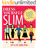 Dress Yourself Slim: The Incredibly Simple Secrets Every Woman Should Know To Look Instantly Slimmer (English Edition)