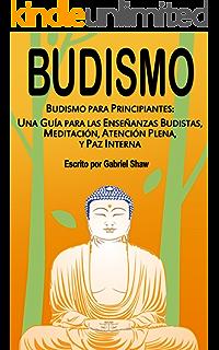 Budismo: Budismo para principiantes: Una guía para las enseñanzas budistas, meditación, atención