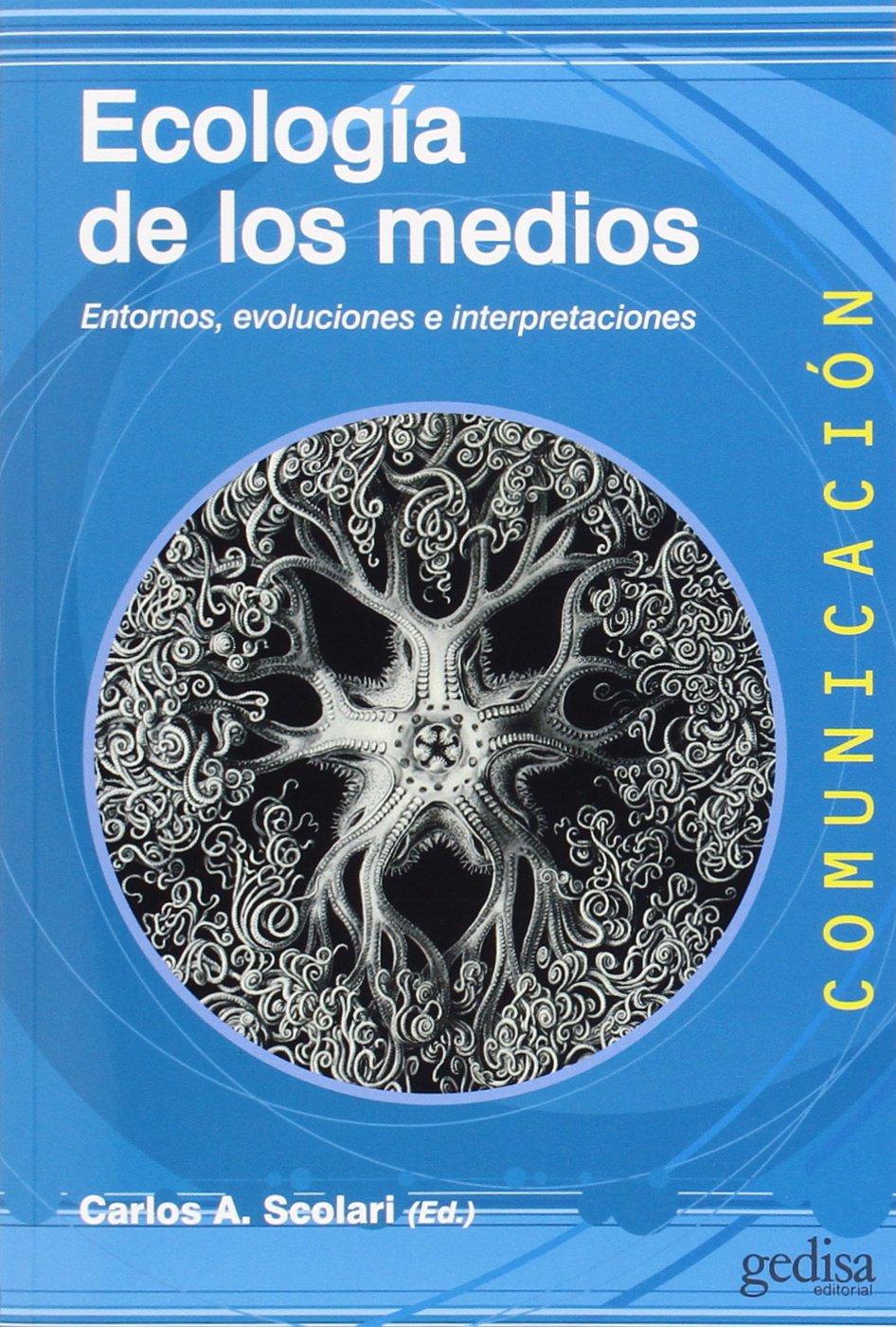 56.ECOLOGIA DE LOS MEDIOS.(COMUNICACION EDUCATIVA): CARLOS A. SCOLARI: 9788497848268: Amazon.com: Books
