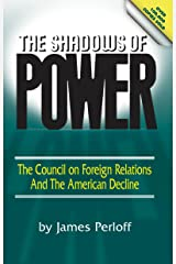 The Shadows of Power: The Council of Foreign Relations And The American Decline Kindle Edition