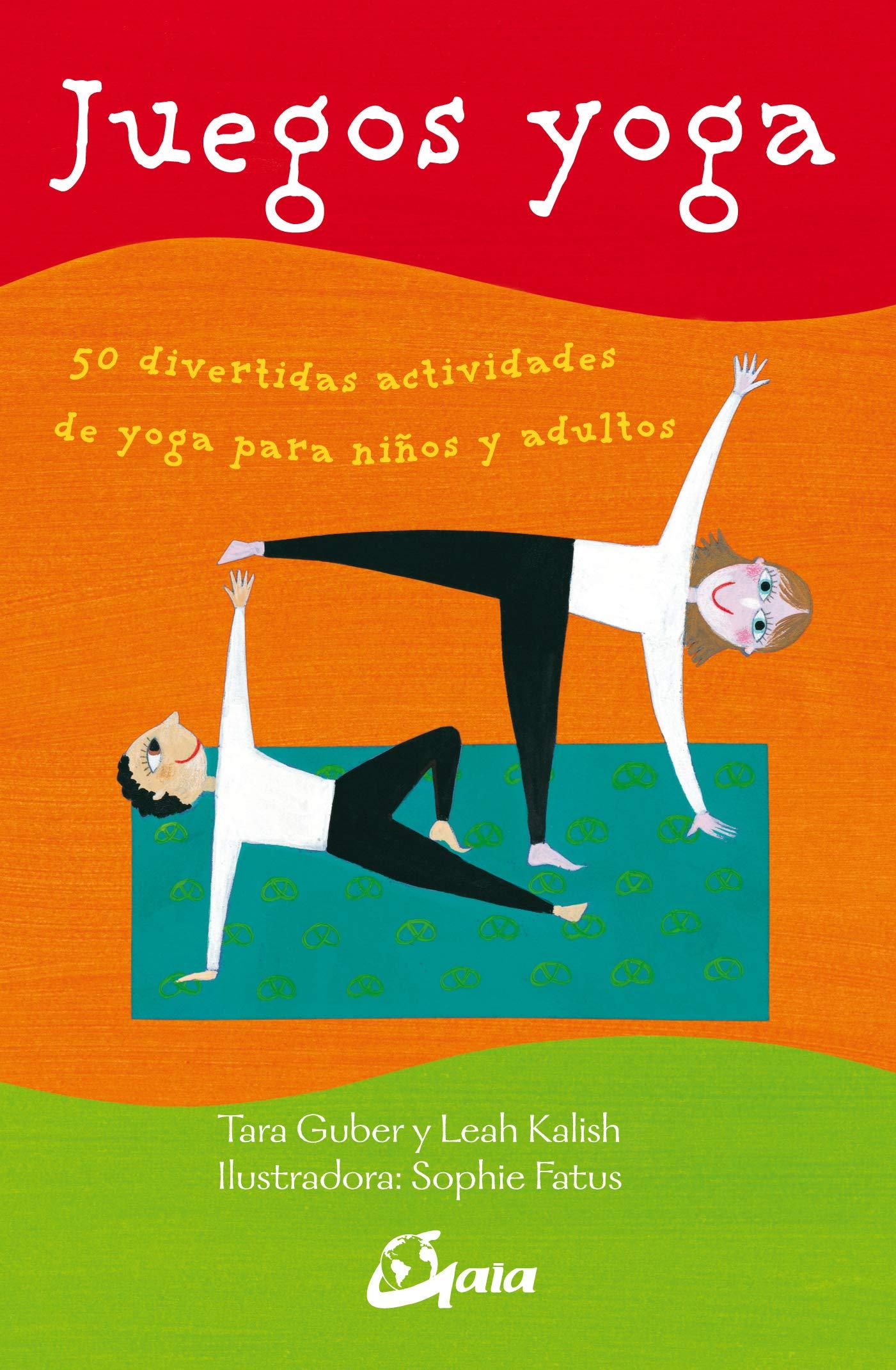 Juegos yoga. 50 divertidas actividades de yoga para niños y ...