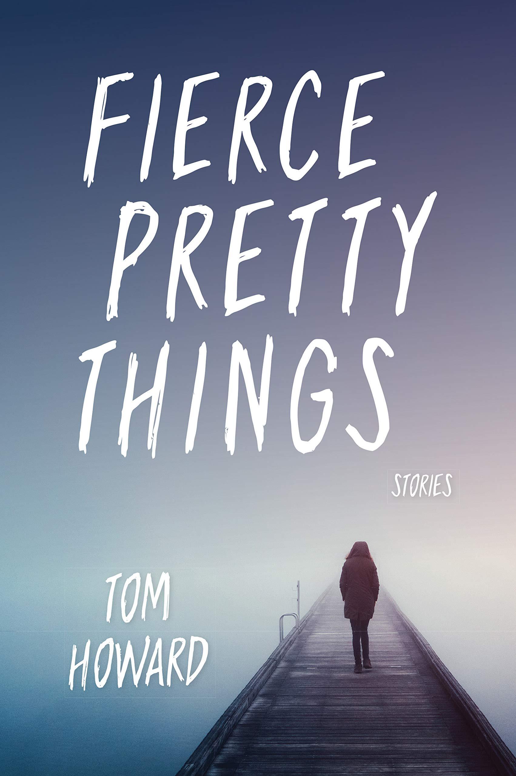 Fierce Pretty Things Stories Blue Light Books Tom Howard