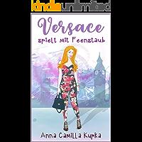 Versace spielt mit Feenstaub: Roman (Sophie-Reihe 2)