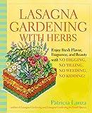 Lasagna Gardening with Herbs: Enjoy Fresh Flavor, Fragrance, and Beauty with No Digging, No Tilling, No Weeding, No Kidding!