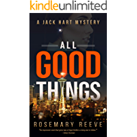 All Good Things: A Jack Hart Mystery (Jack Hart Mysteries Book 1)