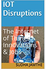 IoT Disruptions: The Internet of Things - Innovations & Jobs Kindle Edition