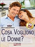 Cosa Vogliono le Donne?. Come Conoscere e Capire le Donne in 7 Passi. (Ebook Italiano - Anteprima Gratis): ComeConoscere e Capire le Donne in 7 Passi
