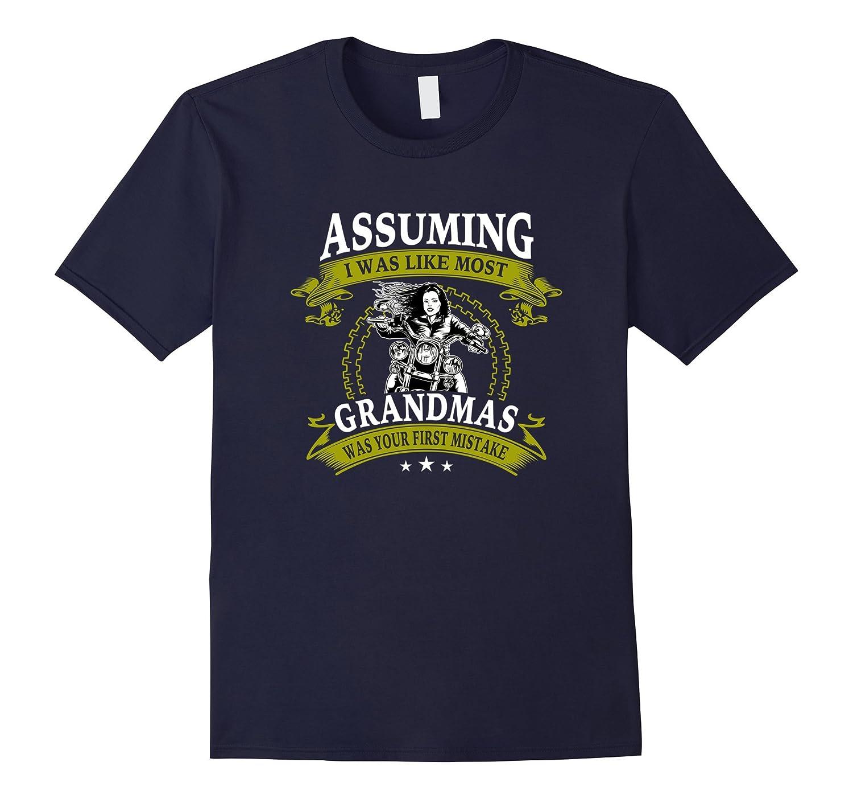 Assuming I Was Like Most Grandmas Motorcycle T-Shirt Gift-TH