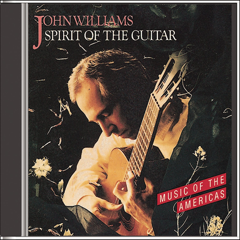 John Williams: Spirit of the Guitar - Music of the Americas