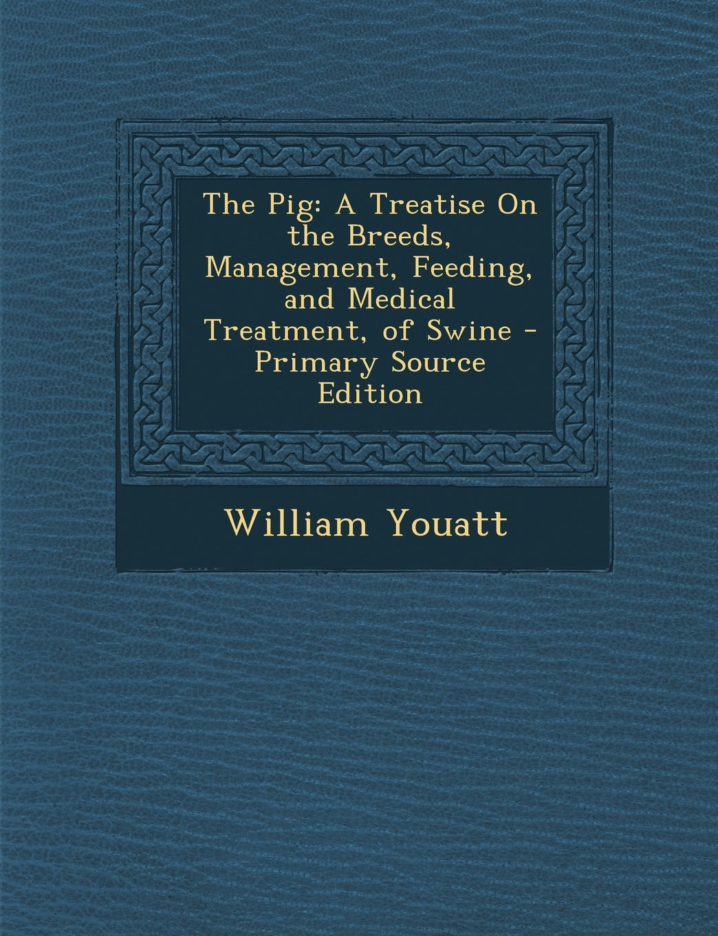 The Pig: A Treatise On the Breeds, Management, Feeding, and Medical Treatment, of Swine pdf epub