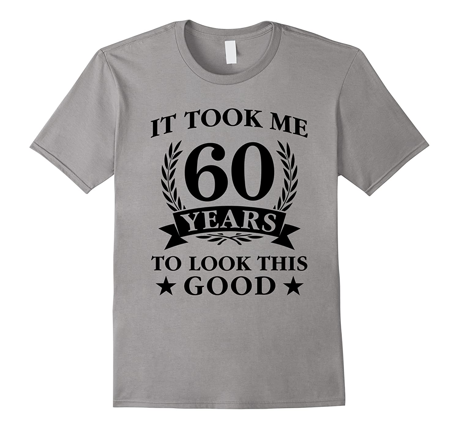 60th Birthday It Took Me 60 Years To Look This Good T-Shirt-Art