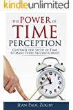 The Power of Time Perception: Control the Speed of Time to Slow Down Aging, Live a Long Life, and Make Every Second Count Now (English Edition)