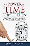 The Power of Time Perception: Control the Speed of Time to Slow Down Aging, Live in the Moment, and Make Every Second Count Now (English Edition)