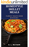 Homestyle Skillet Meals: Family Main Dish Dinners! (Southern Cooking Recipes Book 42)