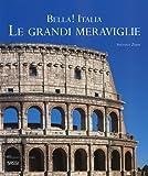 Bella! Italia. Le grandi meraviglie. Ediz. italiana e inglese (Libri d'arte)