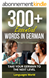 Learn German: 300+ Essential Words In German - Learn Words Spoken In Everyday Germany (Speak German, Germany, Fluent, German Language): Forget pointless ... Improve your vocabulary (English Edition)