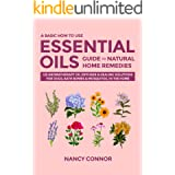 A Basic How to Use Essential Oils Guide to Natural Home Remedies: 125 Aromatherapy Oil Diffuser & Healing Solutions for Dogs,