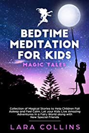Bedtime Meditation for Kids: Magic Tales.Collection of Magical Stories to Help Children Fall Asleep and Feel Calm.Let your Kids Live Amazing Adventures ... with New Special Friends (English Edition)