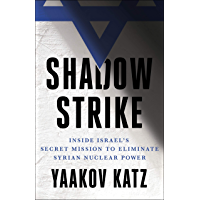 Shadow Strike: Inside Israel's Secret Mission to Eliminate Syrian Nuclear Power (English Edition)
