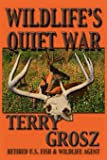 Wildlife's Quiet War: The Adventures of Terry Grosz, U.S. Fish and Wildlife Service Agent