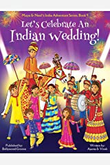 Let's Celebrate An Indian Wedding! (Maya & Neel's India Adventure Series, Book 9) (Multicultural, Non-Religious, Culture, Dance, Baraat, Groom, Bride, ... Book Gift,Global Children) (Volume 9) Paperback
